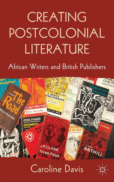 Image for Creating Postcolonial Literature: African Writers and British Publishers